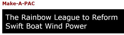 "Sample fake political organization from Make-A-PAC: ""The Rainbow League to Reform Swift Boat Wind Power"""